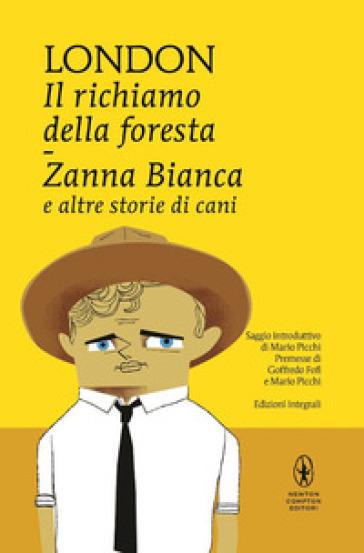 Il richiamo della foresta-Zanna Bianca e altre storie di cani - Jack London |