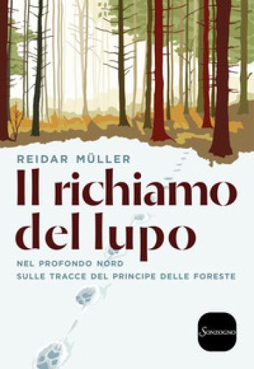 Il richiamo del lupo. Nel profondo Nord sulle tracce del principe delle foreste - Reidar Muller |