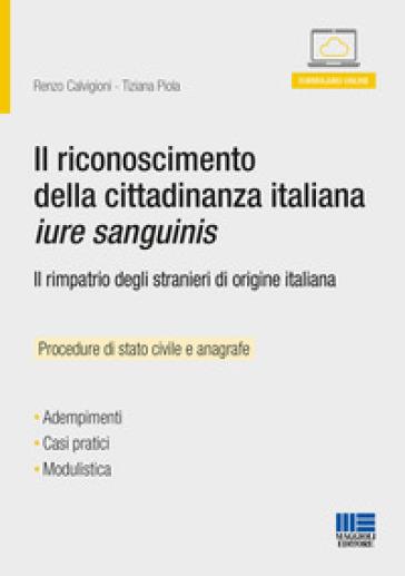 Il riconoscimento della cittadinanza italiana jure sanguinis. Con Contenuto digitale per download e accesso on line - Renzo Calvigioni |