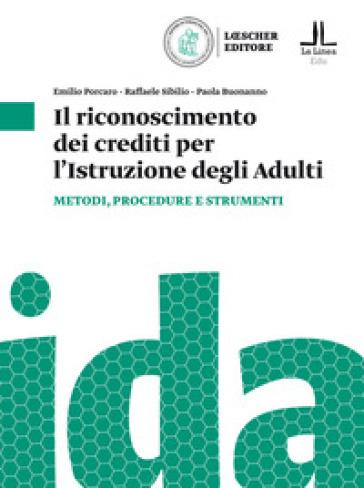 Il riconoscimento dei crediti per l'istruzione degli adulti. Metodologie e strumenti per la certificazione dei crediti - Emilio Porcaro | Rochesterscifianimecon.com