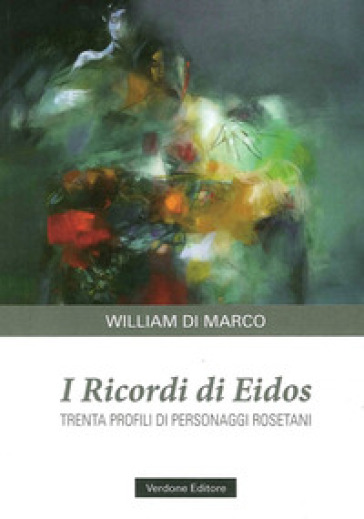 I ricordi di Eidos. Trenta profili di personaggi rosetani - William Di Marco |