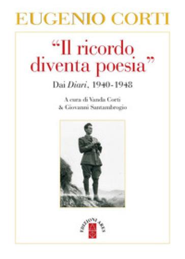 Il «ricordo diventa poesia». Dai diari 1940-1949 - Eugenio Corti | Thecosgala.com