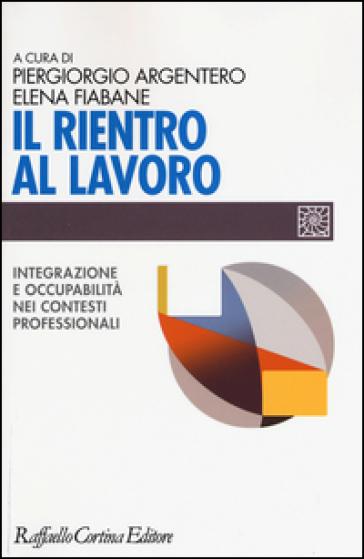 Il rientro al lavoro. Integrazione e occupabilità nei contesti professionali - P. Argentero pdf epub