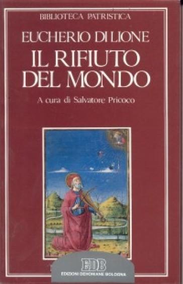 Il rifiuto del mondo. De contemptu mundi - Eucherio di Lione (sant') |