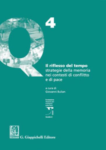 Il riflesso del tempo. Strategie della memoria nei contesti di conflitto e di pace - G. Bulian  