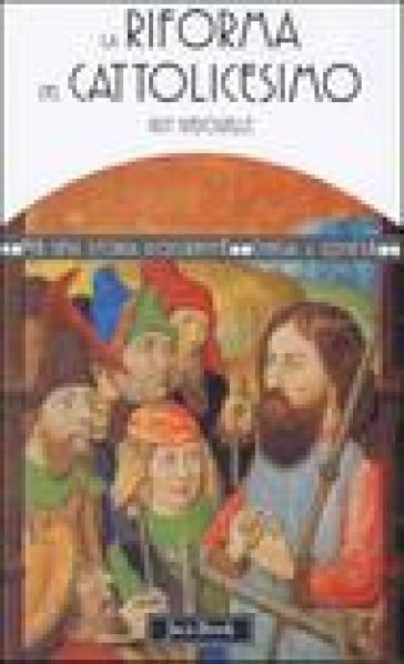 La riforma del cattolicesimo (1480-1620) - Guy Bedouelle |