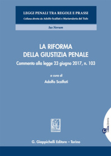 La riforma della giustizia penale. Commento alla legge 23 giugno 2017, n. 103. Con aggiornamento online - A. Scalfati  