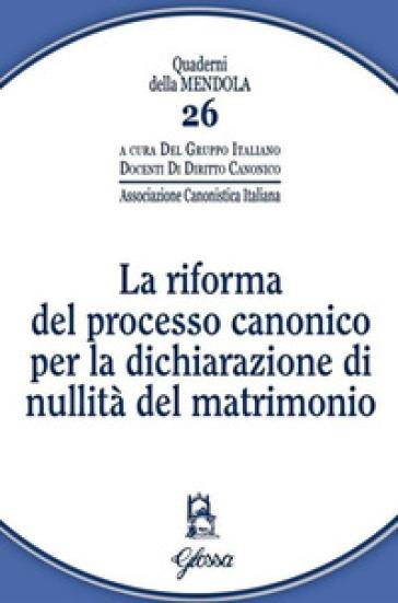 La riforma del processo canonico per la dichiarazione di nullità del matrimonio - Gruppo italiano docenti di diritto canonico | Rochesterscifianimecon.com