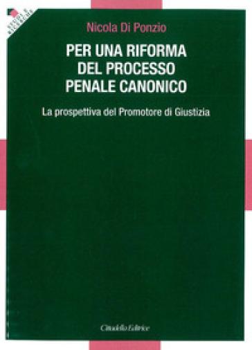 Per una riforma del processo penale canonico. La prospettiva del Promotore di Giustizia - Nicola Di Ponzio | Rochesterscifianimecon.com