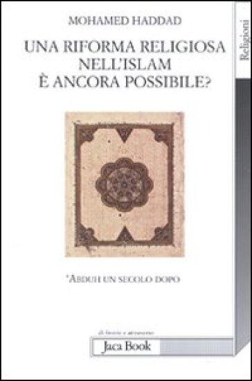 Una riforma religiosa nell'Islam è ancora possibile? 'Abduh un secolo dopo - Mohamed Haddad |