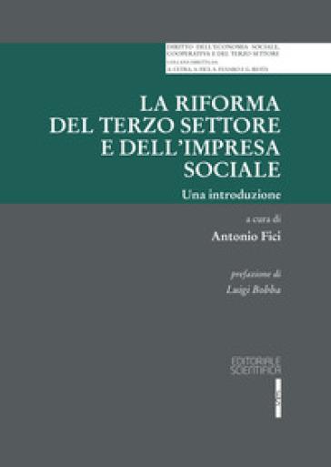 La riforma del terzo settore e dell'impresa sociale. Una introduzione - A. Fici |