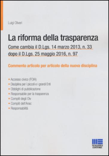 La riforma della trasparenza. Come cambia il D.Lgs 14 marzo 2013, n. 33 dopo il D.Lgs. 25 maggio 2016, n. 97 - Luigi Oliveri |