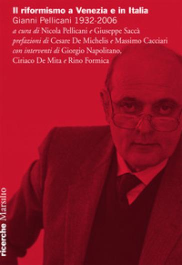 Il riformismo a Venezia e in Italia. Gianni Pellicani 1932-2006. Atti del Convegno (Venezia, 26 aprile 2016) - N. Pellicani |