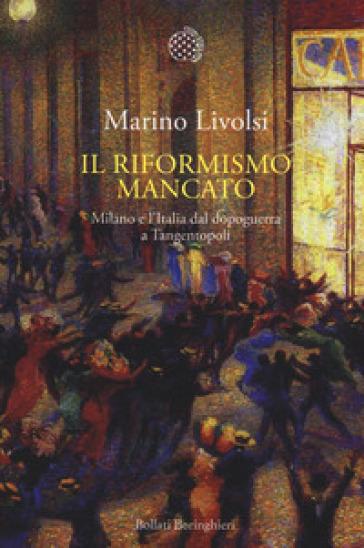 Il riformismo mancato. Milano e l'Italia dal dopoguerra a Tangentopoli - Marino Livolsi | Thecosgala.com