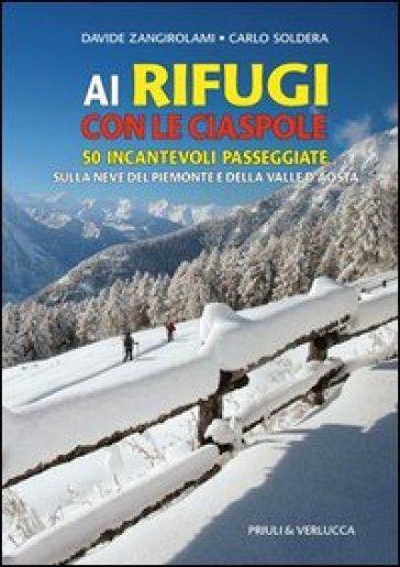Ai rifugi con le ciaspole. 50 incantevoli passeggiate sulla neve del Piemonte e della Valle d'Aosta - Davide Zangirolami |