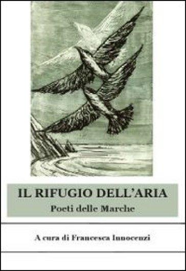 Il rifugio dell'aria. Poeti delle Marche - F. Innocenzi  