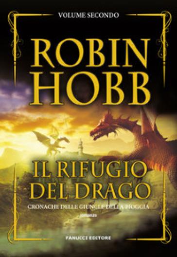 Il rifugio del drago. Cronache delle giungle della pioggia. 2. - Robin Hobb |