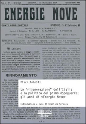La «rigenerazione» dell'Italia e la politica del primo dopoguerra. Gli anni di «Energie nove» - Piero Gobetti |