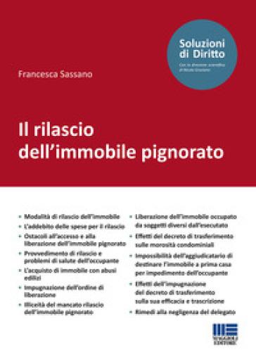 Il rilascio dell'immobile pignorato - Francesca Sassano pdf epub