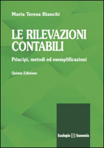 Le rilevazioni contabili. Principi, metodi ed esemplificazioni