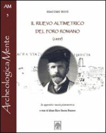 Il rilievo altimetrico del Foro Romano (1899) - Giacomo Boni |