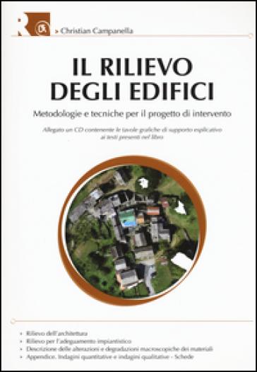 Il rilievo degli edifici. Metodologie e tecniche per il progetto di intervento. Con CD-ROM - Christian Campanella | Thecosgala.com
