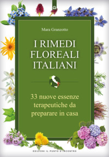 I rimedi floreali italiani. 33 nuove essenze terapeutiche da preparare in casa - Mara Granzotto |