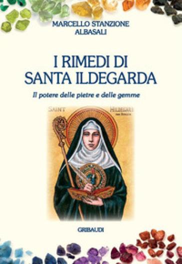 I rimedi di santa Ildegarda. Il potere delle pietre e delle gemme - Marcello Stanzione  