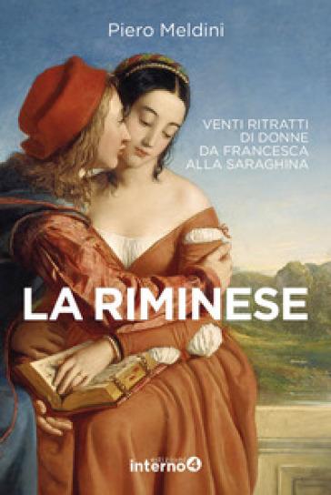 La riminese. Venti ritratti di donne da Francesca alla Saraghina - Piero Meldini | Ericsfund.org
