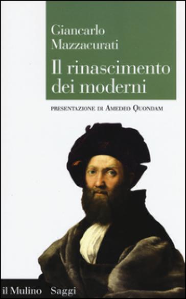 Il rinascimento dei moderni. La crisi culturale del XVI secolo e la negazione delle origini