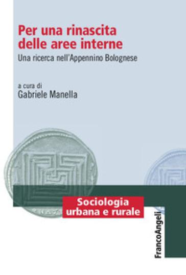 Per una rinascita delle aree interne. Una ricerca nell'Appenino Bolognese - Gabriele Manella |