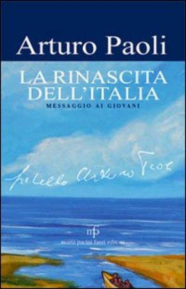 La rinascita dell'Italia. Messaggio ai giovani - Arturo Paoli |