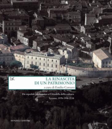 La rinascita di un patrimonio. Da ospedale psichiatrico a Cittadella della cultura. Teramo, 1978-1998-2018 - Emilio Corsaro |