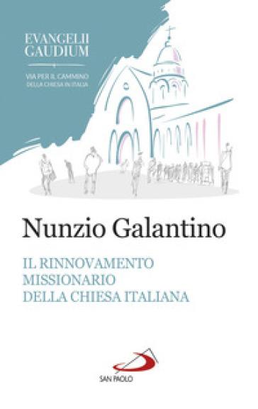 Il rinnovamento missionario della Chiesa italiana. Alla luce dell'Evangelii gaudium - Nunzio Galantino | Kritjur.org