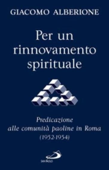 Per un rinnovamento spirituale. Predicazione alle comunità paoline in Roma (1952-1954) - Giacomo Alberione | Kritjur.org