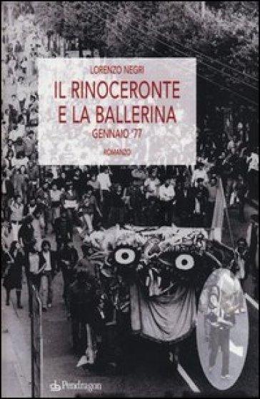 Il rinoceronte e la ballerina. Gennaio '77 - Lorenzo Negri |