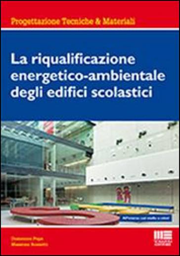 La riqualificazione energetico-ambientale degli edifici scolastici - Massimo Rossetti |
