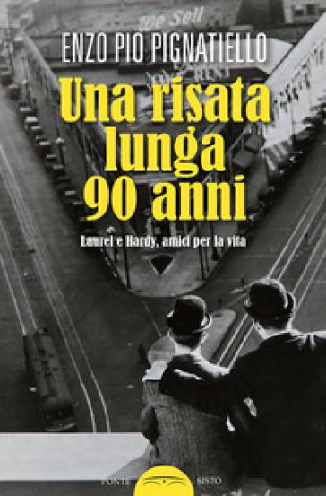 Una risata lunga 90 anni. Laurel e Hardy, amici per la vita - Enzo Pio Pignatiello |