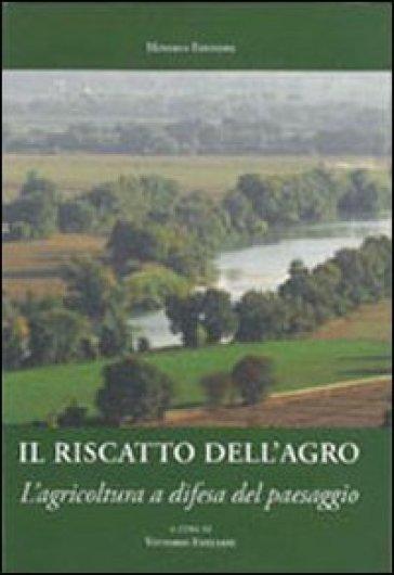 Il riscatto dell'agro romano. L'agricoltura a difesa del paesaggio - V. Emiliani |