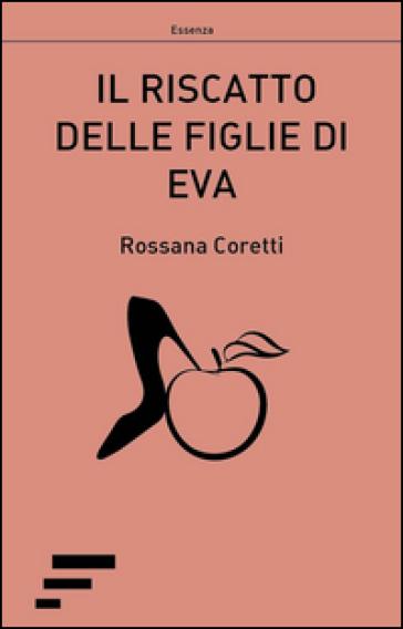 Risultati immagini per Il riscatto delle figlie di Eva, romanzo di Rossana Coretti