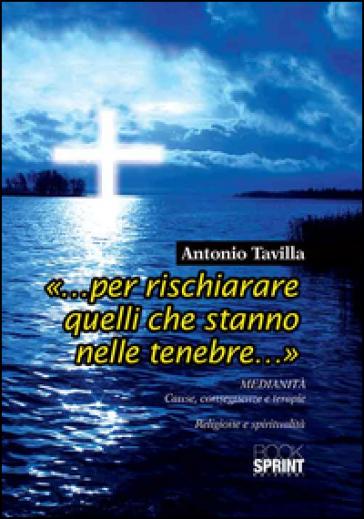«... Per rischiarare quelli che stanno nelle tenebre...» - Antonio Tavilla |