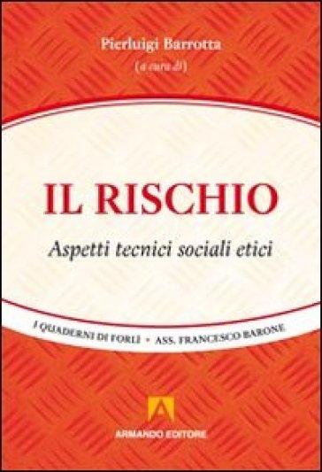 Il rischio. Aspetti tecnici, sociali, etici - P. Barrotta | Kritjur.org