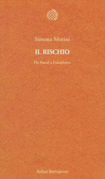 Il rischio. Da Pascal a Fukushima - Simona Morini | Rochesterscifianimecon.com