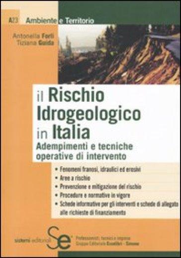 Il rischio idrogeologico in Italia. Adempimenti e tecniche operative di intervento - Antonella Forli | Thecosgala.com