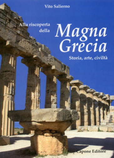 Alla riscoperta della Magna grecia. Storia, arte, civiltà - Vito Salierno  
