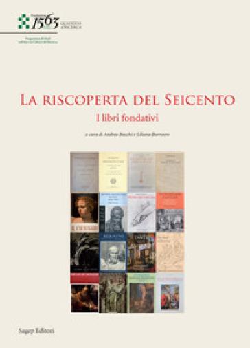 La riscoperta del Seicento. I libri fondativi - Andrea Bacchi |