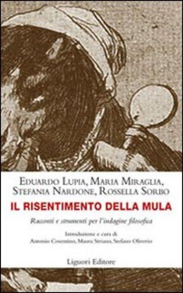 Il risentimento della mula. Racconti e strumenti per l'indagine filosofica - A. Cosentino |