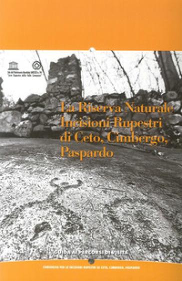 La riserva naturale. Incisioni rupe di Ceto, Gimbergo, Paspardo. Guida ai percorsi di visita - Angelo Fossati |
