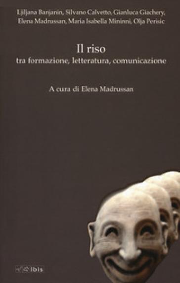 Il riso tra formazione letteratura comunicazione. Funzione, modelli, stili - Elena Madrussan |