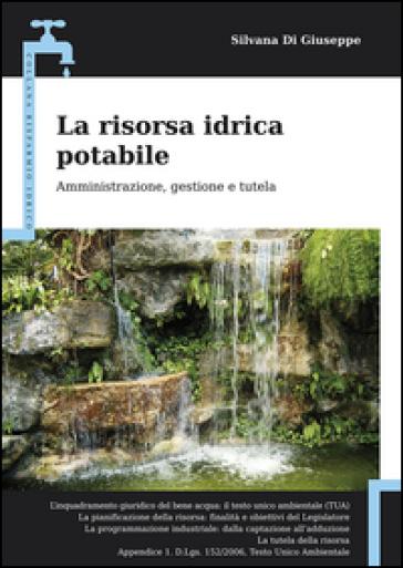 La risorsa idrica potabile. Amministrazione, gestione e tutela - Silvana Di Giuseppe pdf epub